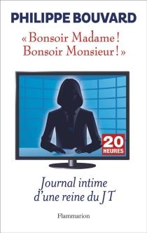 Bonsoir madame ! Bonsoir monsieur ! : journal intime d'une reine du JT - PhilippeBouvard