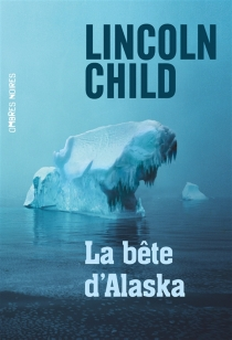 La bête d'Alaska - Lincoln Child