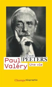 Paul Valéry : une vie - BenoîtPeeters