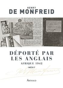 Déporté par les Anglais : Afrique 1942 : textes inédits - Henry deMonfreid