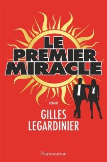 Le premier miracle - GillesLegardinier