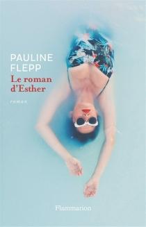 Le roman d'Esther - PaulineFlepp