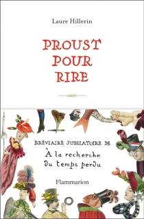 Proust pour rire : bréviaire jubilatoire de A la recherche du temps perdu - LaureHillerin