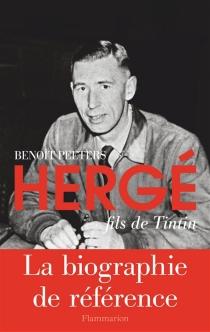 Hergé, fils de Tintin - BenoîtPeeters