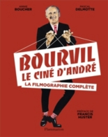 Bourvil, le ciné d'André : la filmographie complète - AnnieBoucher, PascalDelmotte
