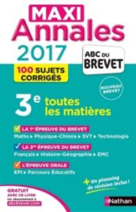 Maxi annales 2017, 3e : toutes les matières, 100 sujets corrigés