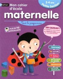Mon cahier d'école maternelle, petite section 3-4 ans : tout le programme : graphisme, lecture, maths, découverte du monde, observation, activités manuelles - FrançoiseKretz-Idas