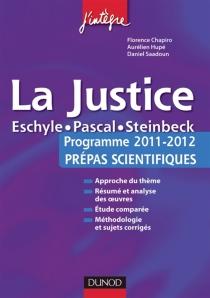 La justice : Eschyle, Pascal, Steinbeck : programme 2011-2012 prépas scientifiques - FlorenceChapiro