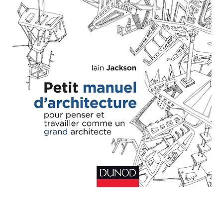 petit manuel d 39 architecture pour penser et travailler