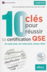 10 clés pour réussir sa certification QSE : ISO 9001 2015, ISO 14001 2015, OHSAS 18001
