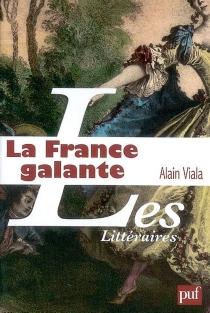 La France galante : essai historique sur une catégorie culturelle, de ses origines jusqu'à la Révolution - AlainViala