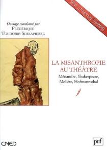 La misanthropie au théâtre : Ménandre, Shakespeare, Molière, Hofmannsthal -