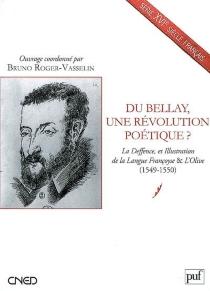 Du Bellay, une révolution poétique ? : La deffence, et illustration de la langue françoyse et L'olive (1549-1550) -