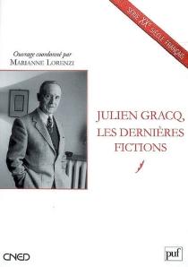 Julien Gracq, les dernières fictions -