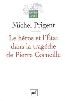 Le héros et l'Etat dans la tragédie de Pierre Corneille - MichelPrigent