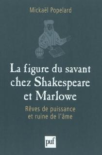 La figure du savant chez Shakespeare et Marlowe : rêves de puissance et ruine de l'âme - MickaelPopelard