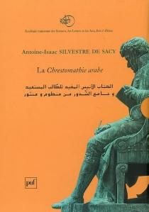 La chrestomathie arabe ou Extraits de divers écrivains arabes tant en prose qu'en vers -