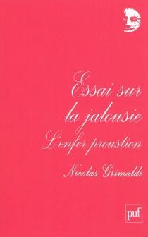 Essai sur la jalousie : l'enfer proustien - NicolasGrimaldi