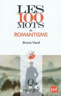 Les 100 mots du romantisme - BrunoViard