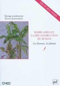 Robbe-Grillet : la déconstruction du roman : Les gommes, La jalousie -