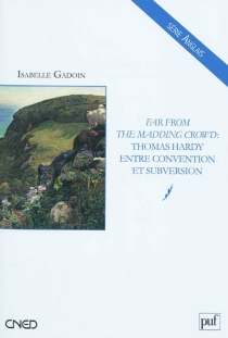Far from the madding crowd : Thomas Hardy entre tradition et subversion - Isabelle Gadoin