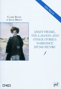 Janet Frame, The lagoon and other stories : naissance d'une oeuvre - Claire Bazin