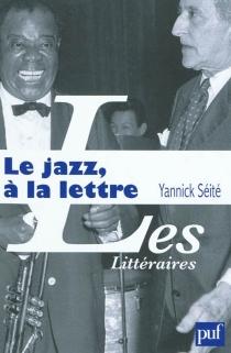 Le jazz, à la lettre : la littérature et le jazz - YannickSéité