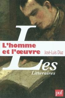 L'homme et l'oeuvre : contribution à une histoire de la critique - José-LuisDiaz