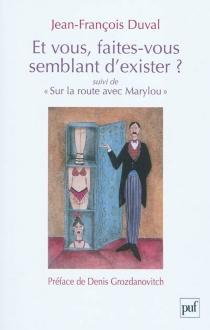 Et vous, faites-vous semblant d'exister ?| Suivi de Sur la route avec MaryLou - Jean-FrançoisDuval