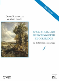 Lyrical ballads de Samuel Taylor Coleridge et William Wordsworth : la différence en partage - Denis Bonnecase