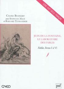 Jean de La Fontaine, le laboratoire des fables : Fables, livres I à VI - CélineBohnert