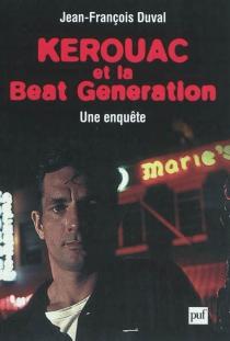 Kerouac et la beat generation : une enquête - Jean-FrançoisDuval