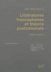 Littératures francophones et théorie postcoloniale - Jean-MarcMoura