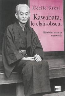 Kawabata, le clair-obscur : essai sur une écriture de l'ambiguïté - CécileSakai