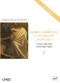 Maria Zambrano, La tumba de Antigona : y otros textos sobre el personaje tragico - CamilleLacau St Guily