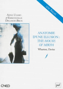 Anatomie d'une illusion : The house of mirth : Wharton, Davies - Emmanuelle Delanoë-Brun