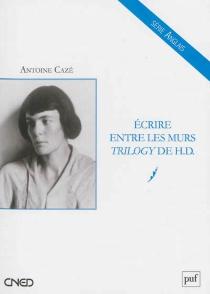 Ecrire entre les murs : Trilogy de H. D. - AntoineCazé