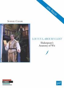 Love's labour's lost : Shakespeare's anatomy of wit - SophieChiari