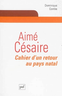Aimé Césaire : Cahier d'un retour au pays natal - DominiqueCombe