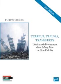 Terreur, trauma, transferts : l'écriture de l'événement dans Falling man, de Don DeLillo - FlorianTréguer