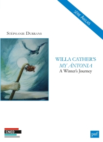Willa Cather's My Antonia : a winter's journey - Stéphanie Durrans