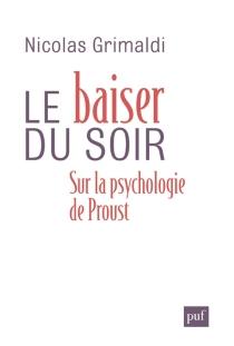 Le baiser du soir : sur la psychologie de Proust - NicolasGrimaldi