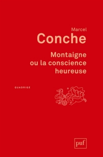 Montaigne ou La conscience heureuse - MarcelConche