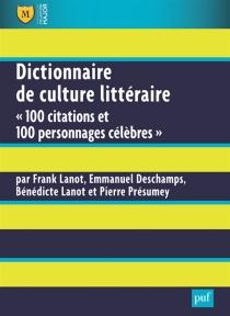 Dictionnaire de culture littéraire : 100 citations et 100 personnages célèbres -