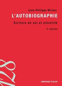 L'autobiographie : écriture de soi et sincérité - Jean-PhilippeMiraux
