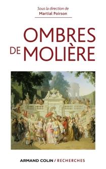 Ombres de Molière : naissance d'un mythe littéraire à travers ses avatars du XVIIe siècle à nos jours - Biennales Molière