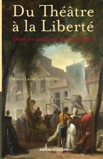 Du théâtre à la liberté : dans les coulisses des Lumières - Marie-LaurenceNetter
