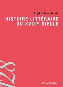 Histoire littéraire du XVIIIe siècle - SophieMarchand