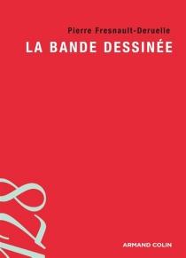 La bande dessinée - PierreFresnault-Deruelle