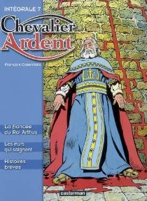 Chevalier Ardent : intégrale | Volume 7 - FrançoisCraenhals